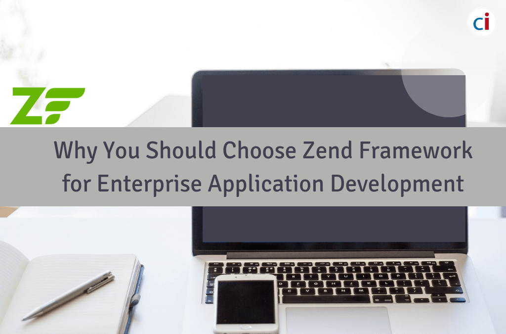 5 Reasons Why You Should Choose Zend Framework for Enterprise Application Development