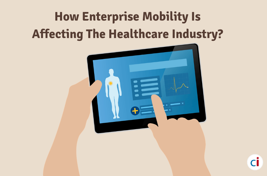 How Enterprise Mobility Is Affecting The Healthcare Industry?