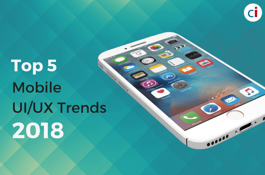 Top Five Mobile UI/UX Trends Taking Shape In 2018