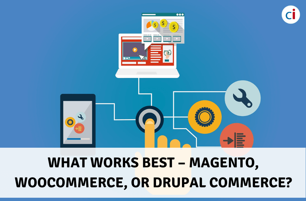 What Works Best - Magento, WooCommerce, or Drupal Commerce?