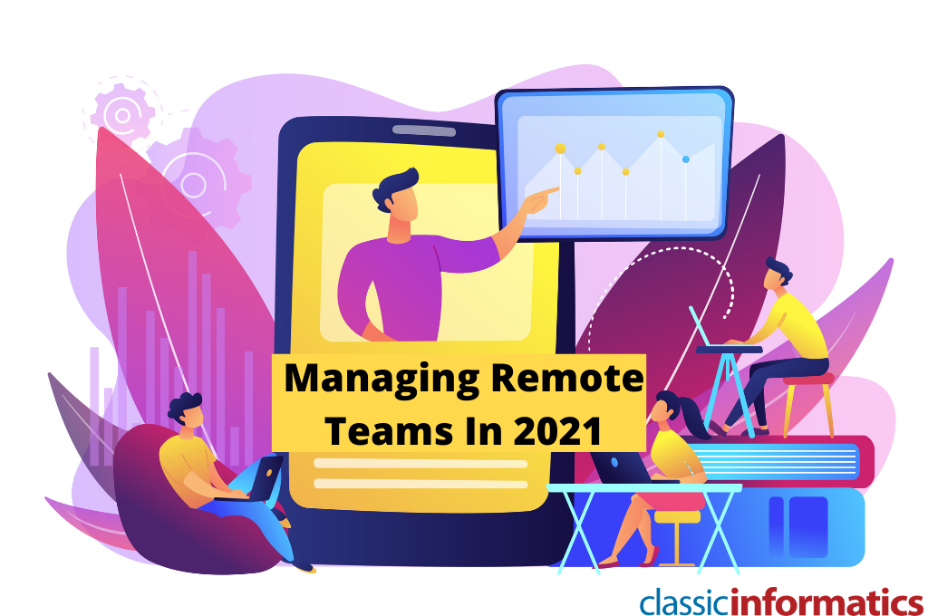 Managing Remote Development Team In 2021: Challenges, Tools, and Trends To Watch