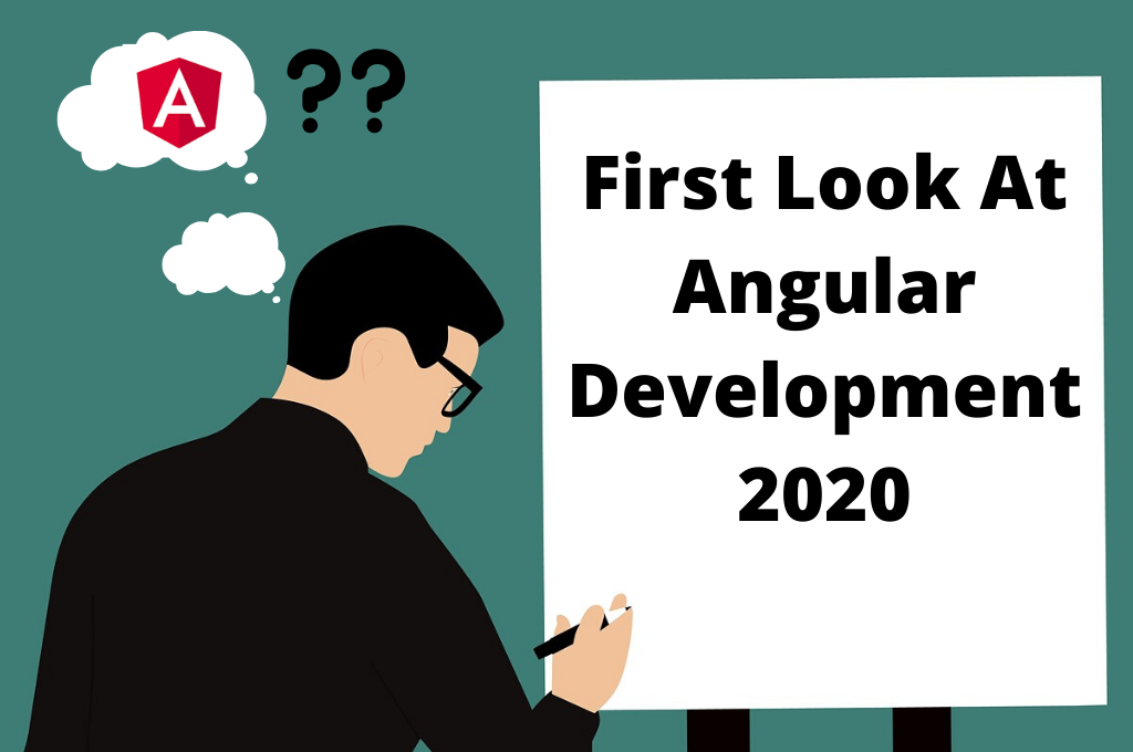 A First Look At State Of Angular Development in 2020